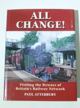 ALL CHANGE! Visiting The Byeways Of Britain's Railway Network (Atterbury 2009)